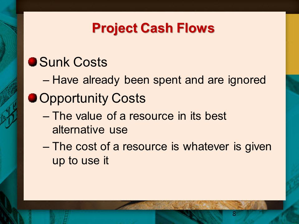 Project Cash Flows Sunk Costs Opportunity Costs