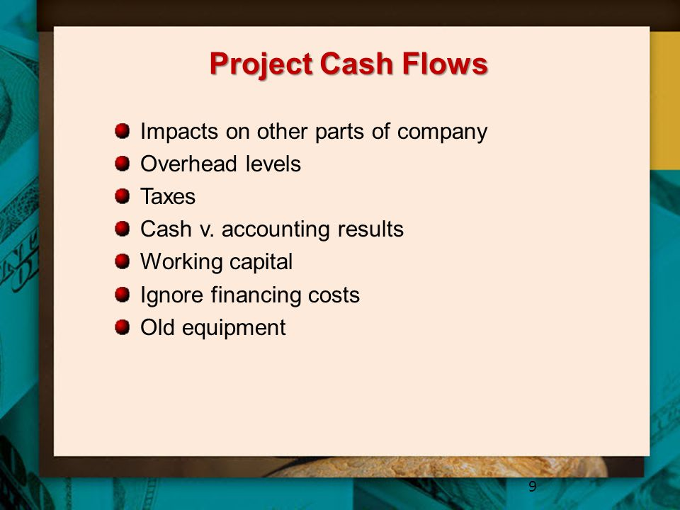 Project Cash Flows Impacts on other parts of company Overhead levels