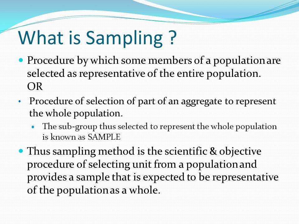 What is Sampling Procedure by which some members of a population are selected as representative of the entire population. OR.