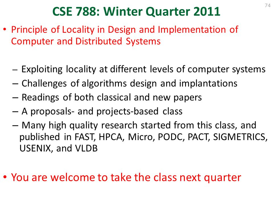CSE 788: Winter Quarter 2011 74. Principle of Locality in Design and Implementation of Computer and Distributed Systems.