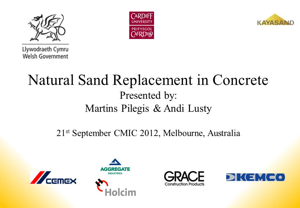 Natural Sand Replacement in Concrete Presented by: Martins Pilegis & Andi Lusty 21st September CMIC 2012, Melbourne, Australia
