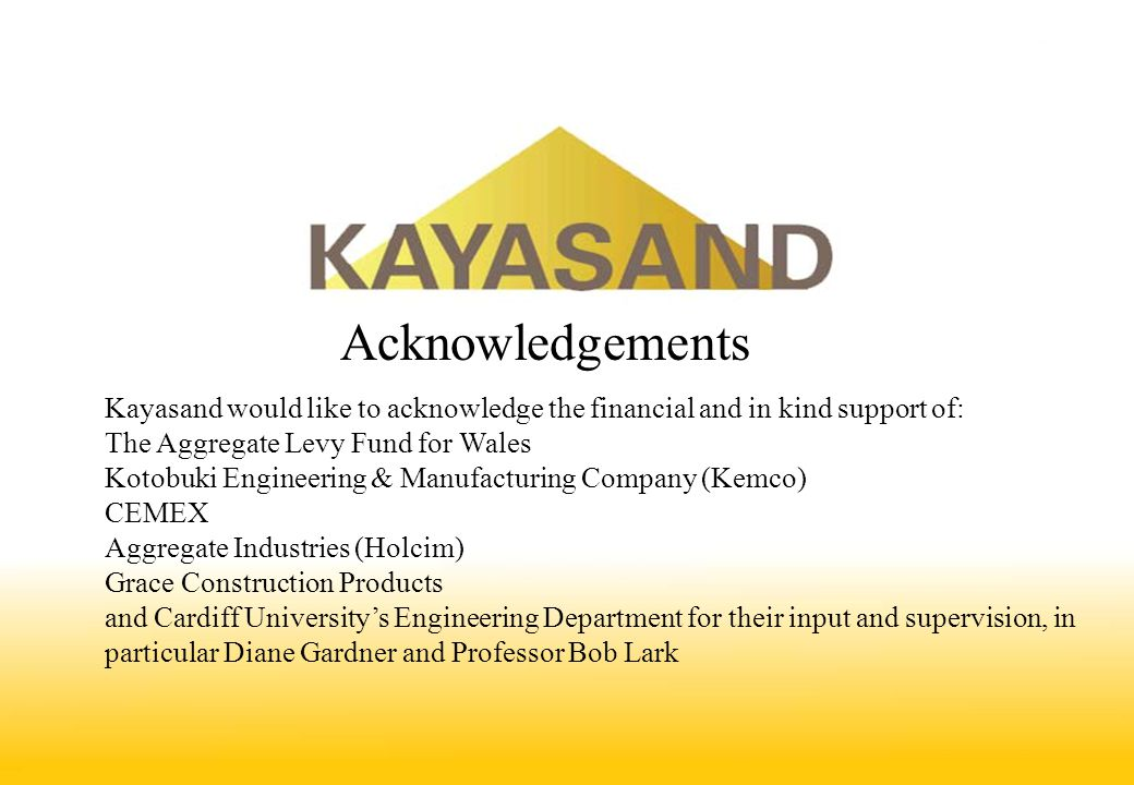 Acknowledgements Kayasand would like to acknowledge the financial and in kind support of: The Aggregate Levy Fund for Wales.