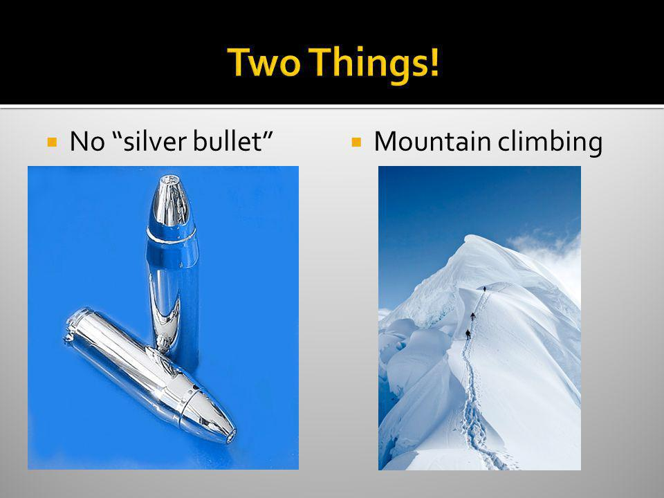 Two Things! No silver bullet Mountain climbing