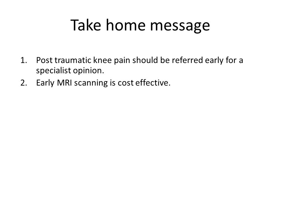 Take home message Post traumatic knee pain should be referred early for a specialist opinion.