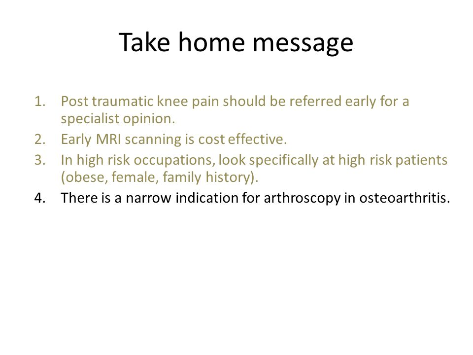 Take home message Post traumatic knee pain should be referred early for a specialist opinion. Early MRI scanning is cost effective.