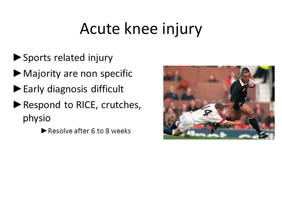 Acute knee injury Sports related injury Majority are non specific