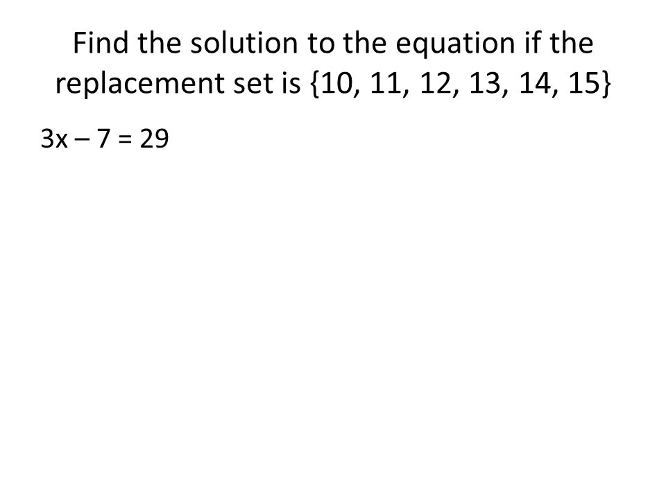 Find the solution to the equation if the replacement set is {10, 11, 12, 13, 14, 15}