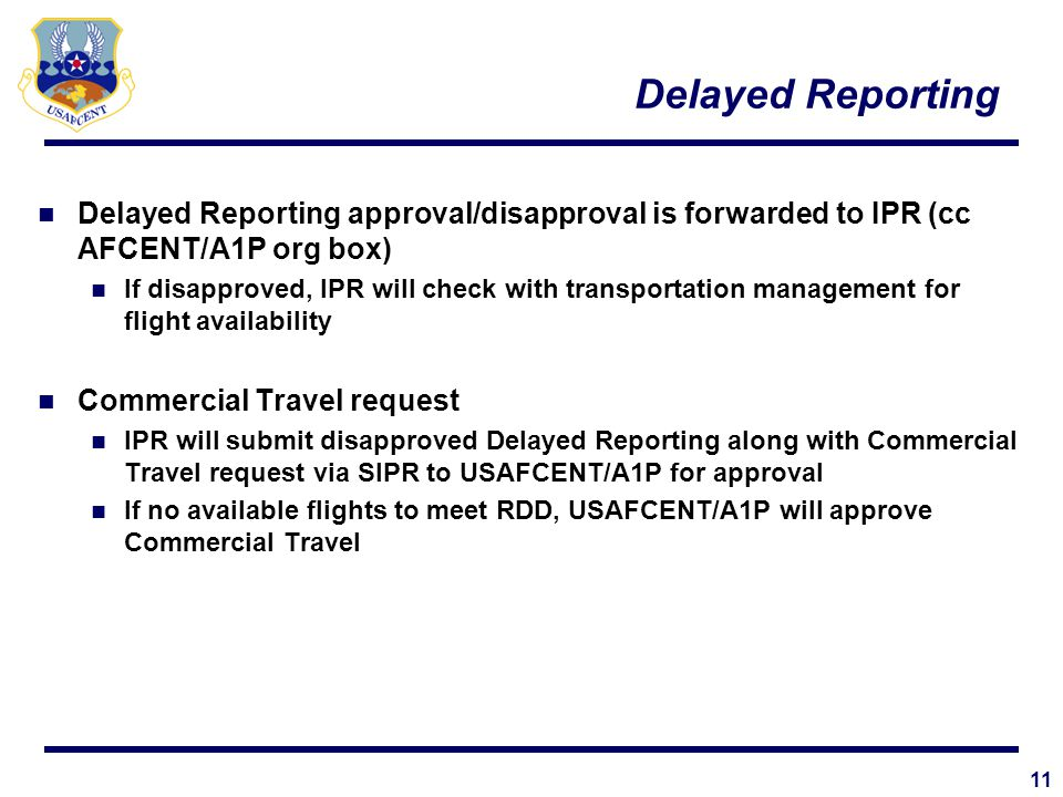 Delayed Reporting Delayed Reporting approval/disapproval is forwarded to IPR (cc AFCENT/A1P org box)