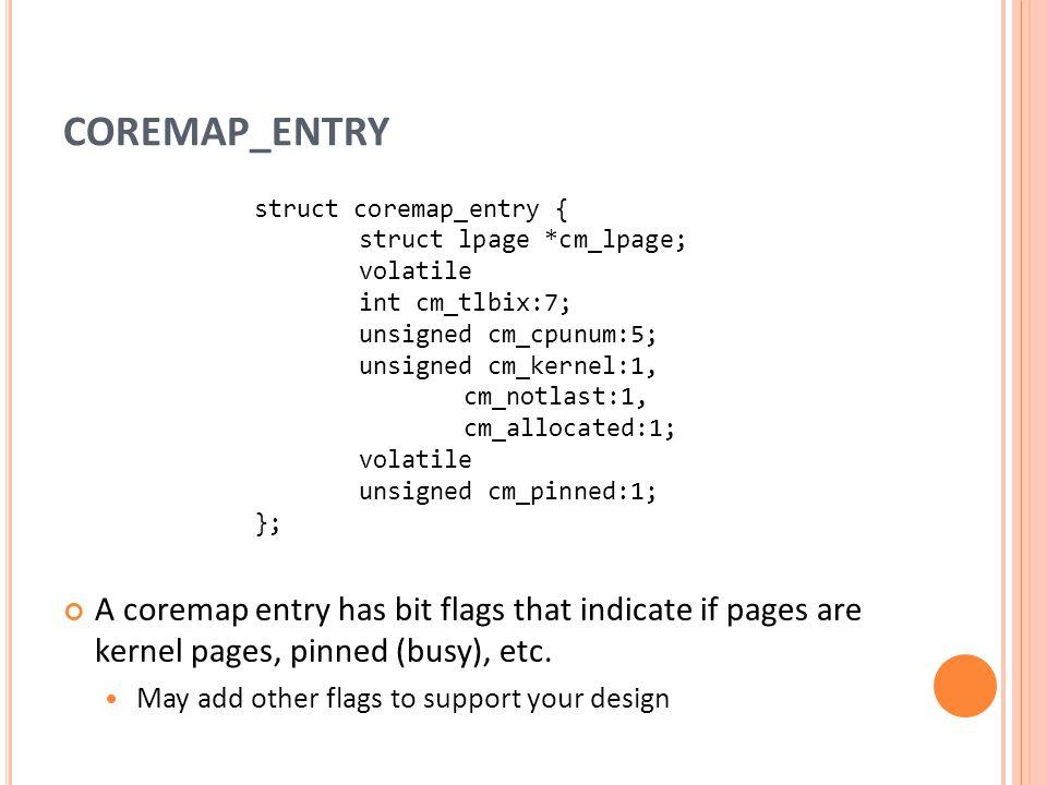 COREMAP_ENTRY struct coremap_entry { struct lpage *cm_lpage; volatile. int cm_tlbix:7; unsigned cm_cpunum:5;