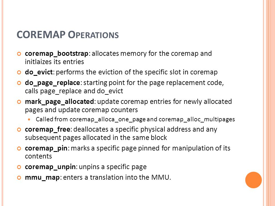 COREMAP Operations coremap_bootstrap: allocates memory for the coremap and initlaizes its entries.
