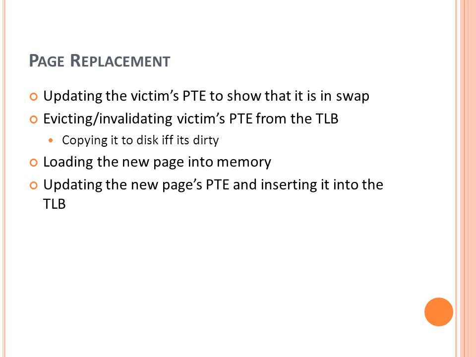Page Replacement Updating the victim's PTE to show that it is in swap