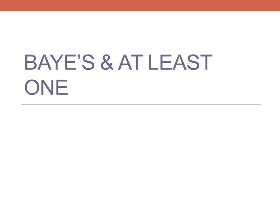 Baye's & At Least one