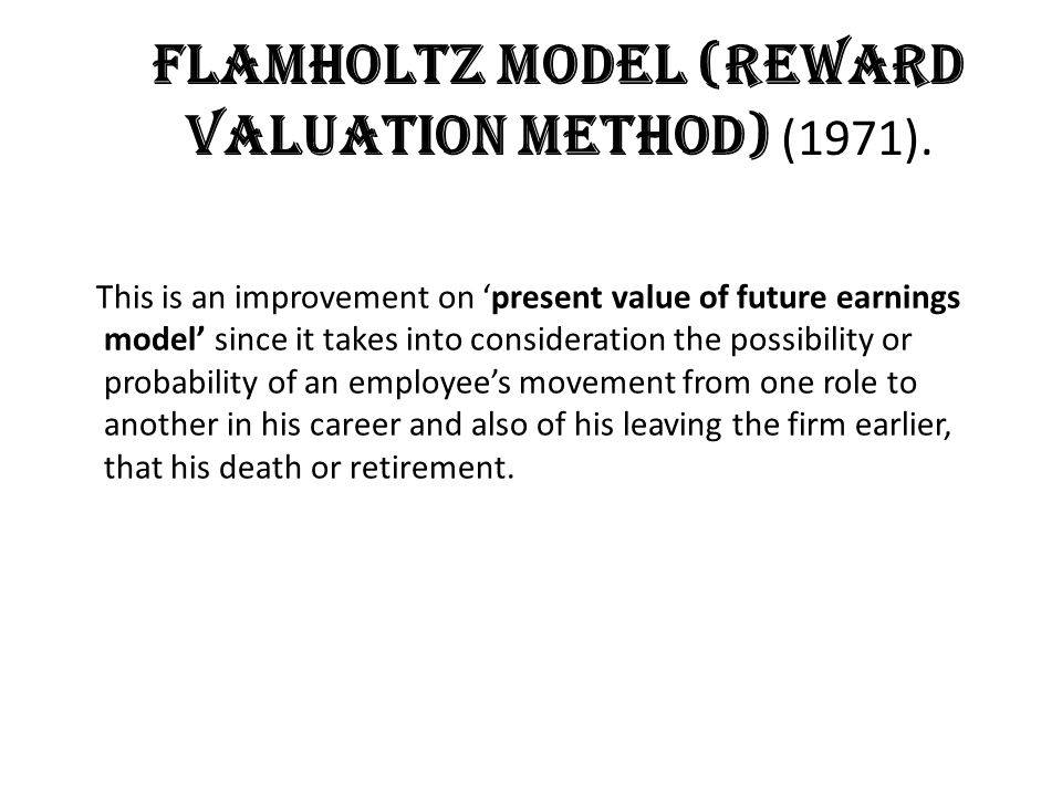 Flamholtz Model (Reward Valuation method) (1971).