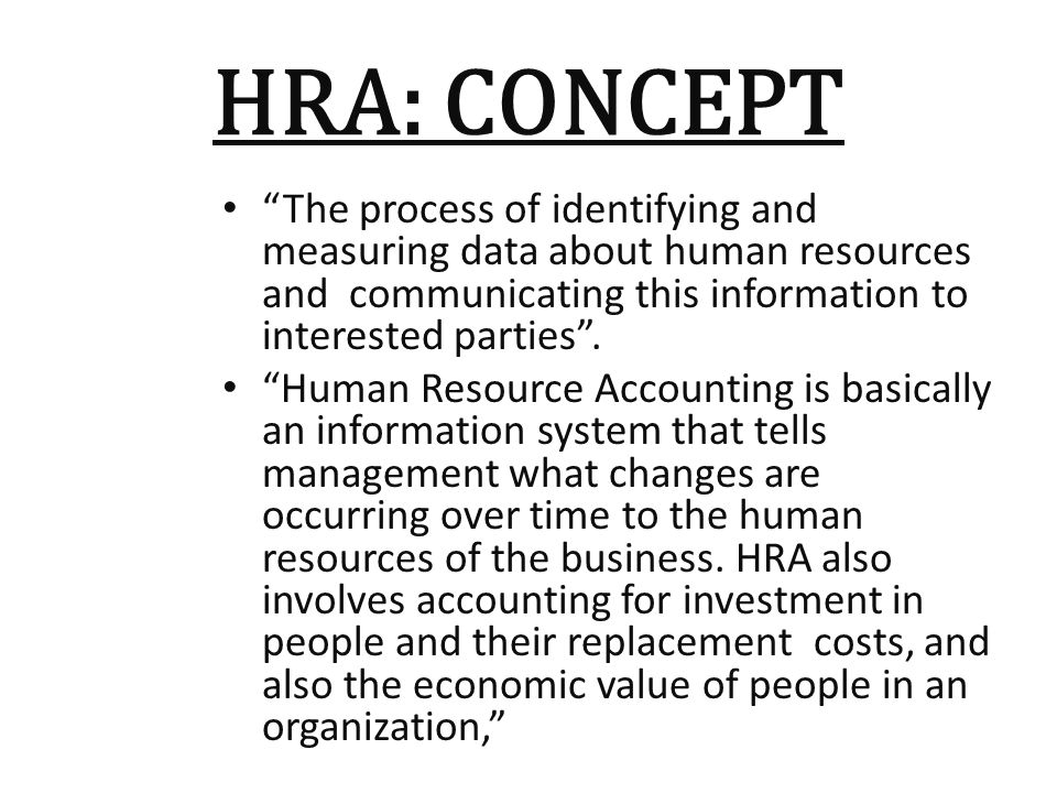 HRA: CONCEPT The process of identifying and measuring data about human resources and communicating this information to interested parties .