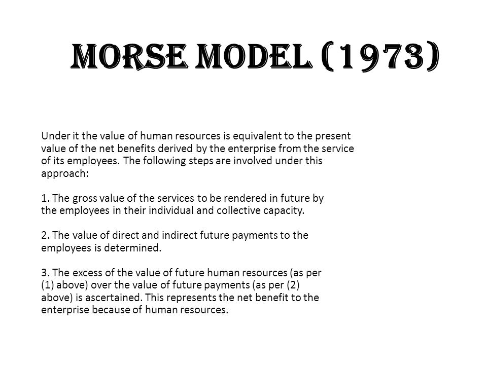 MORSE MODEL (1973) Under it the value of human resources is equivalent to the present.