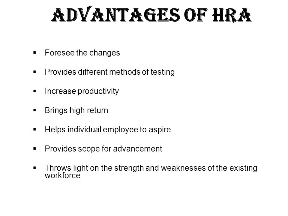 Advantages of HRA Foresee the changes