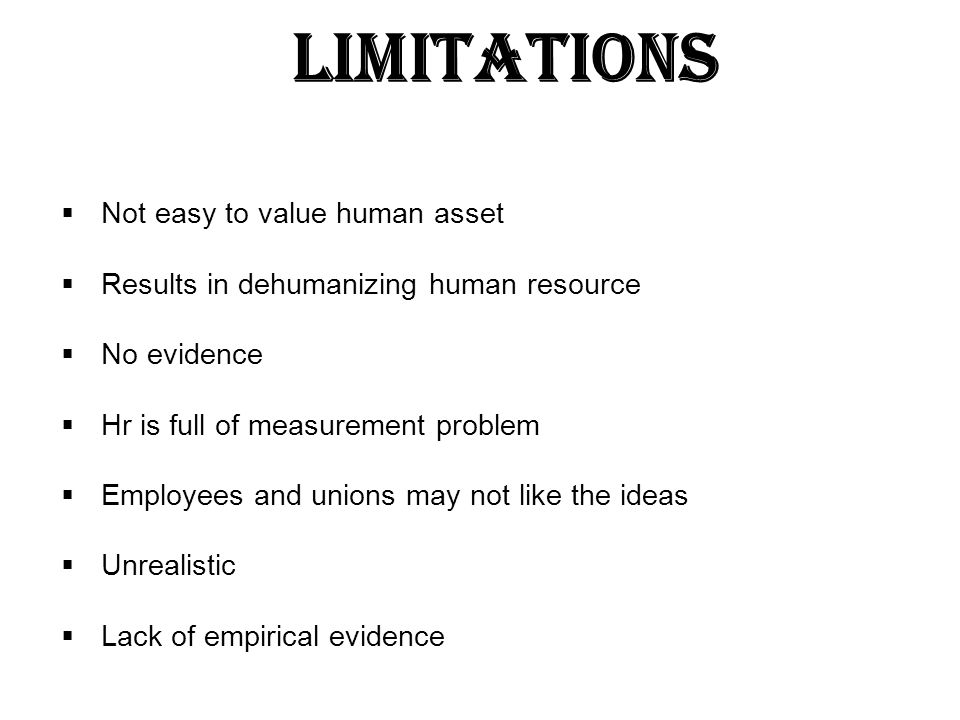 Limitations Not easy to value human asset