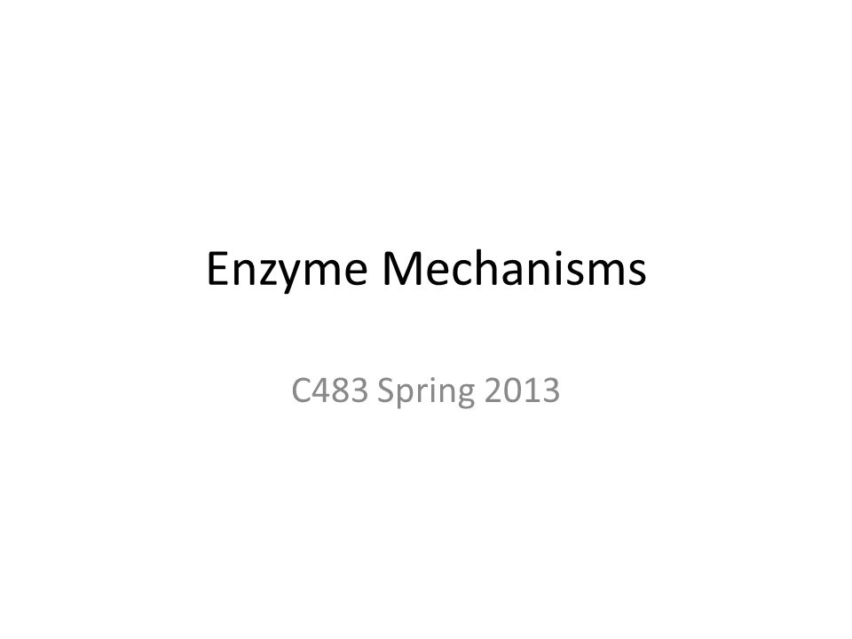 Enzyme Mechanisms C483 Spring 2013