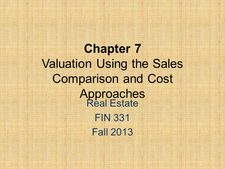 Chapter 7 Valuation Using the Sales Comparison and Cost Approaches