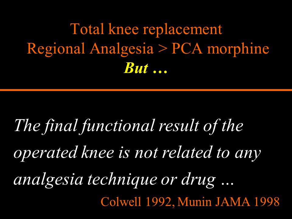 Total knee replacement Regional Analgesia > PCA morphine But …