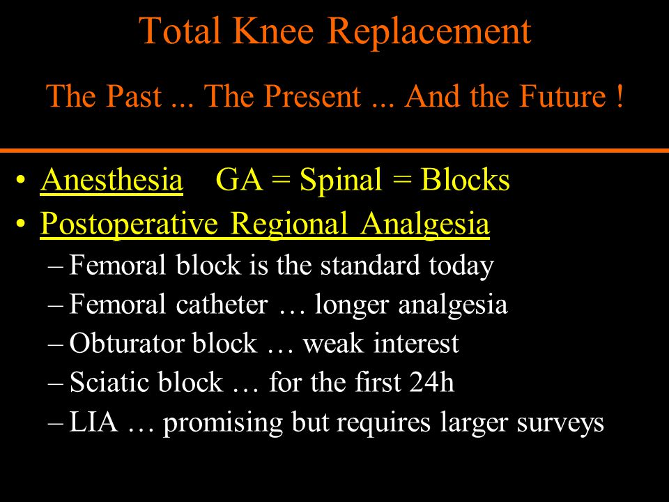 Total Knee Replacement The Past ... The Present ... And the Future !