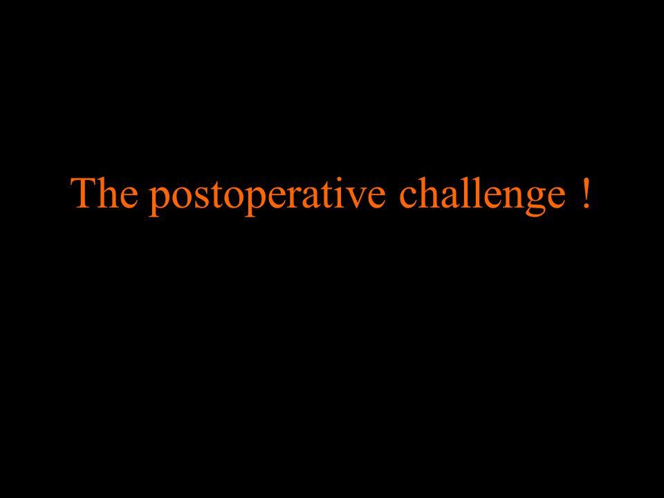 The postoperative challenge !