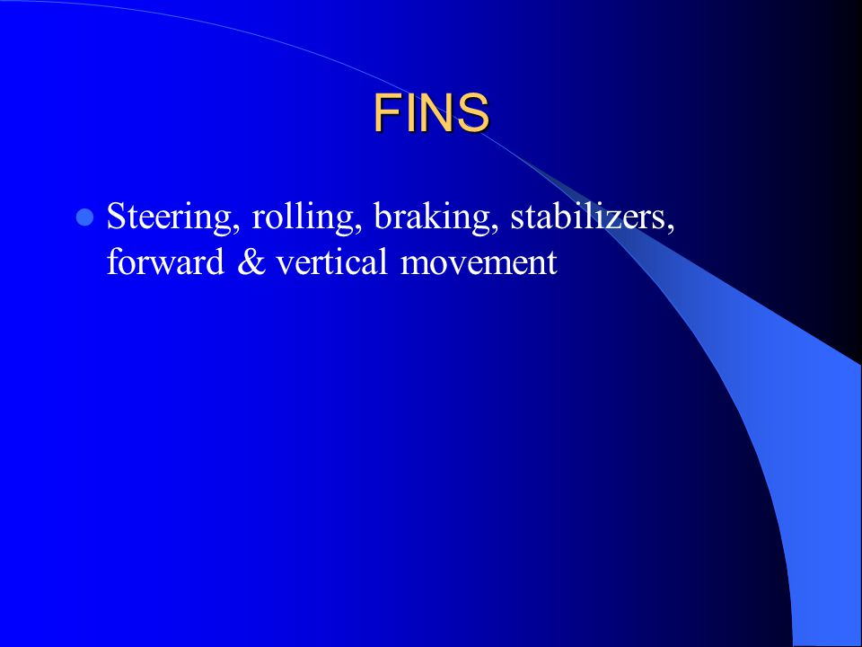 FINS Steering, rolling, braking, stabilizers, forward & vertical movement