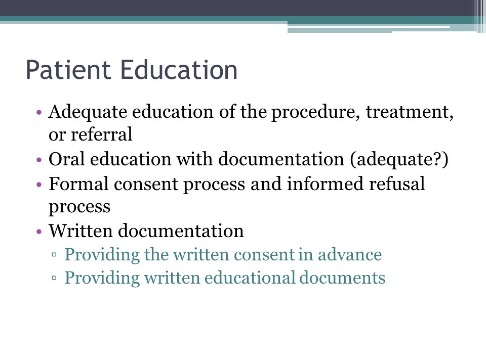 Patient Education Adequate education of the procedure, treatment, or referral. Oral education with documentation (adequate )