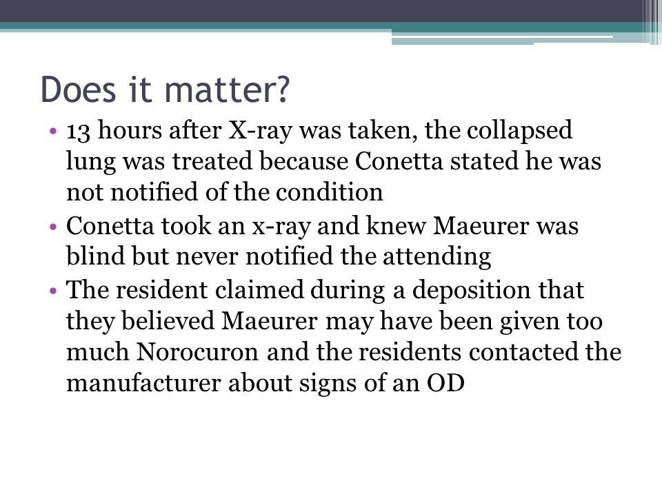 Does it matter 13 hours after X-ray was taken, the collapsed lung was treated because Conetta stated he was not notified of the condition.