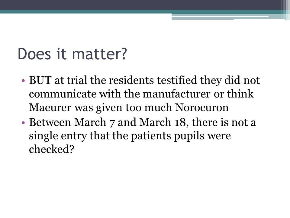 Does it matter BUT at trial the residents testified they did not communicate with the manufacturer or think Maeurer was given too much Norocuron.