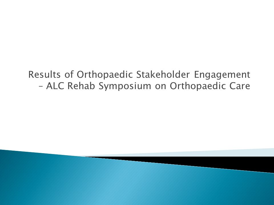 Results of Orthopaedic Stakeholder Engagement – ALC Rehab Symposium on Orthopaedic Care