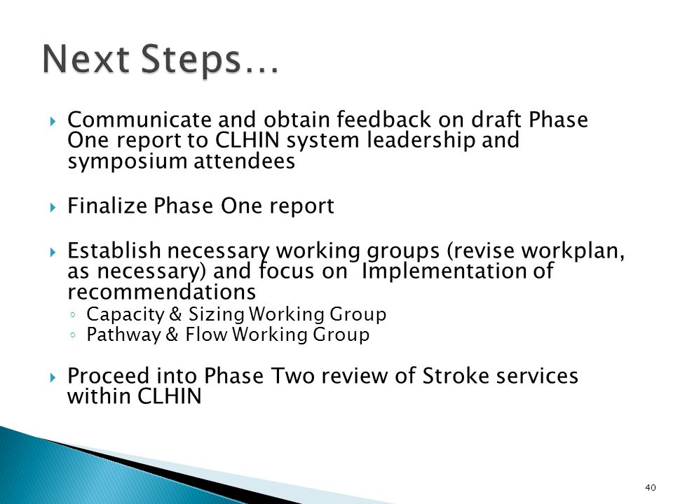Next Steps… Communicate and obtain feedback on draft Phase One report to CLHIN system leadership and symposium attendees.