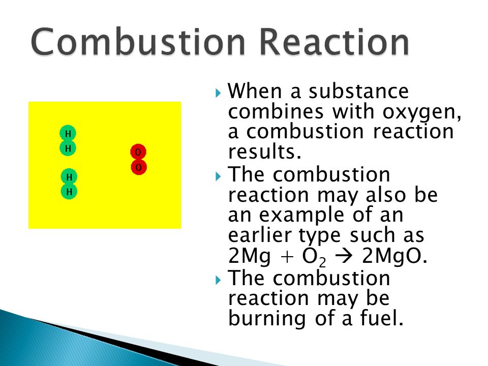 Combustion Reaction When a substance combines with oxygen, a combustion reaction results.