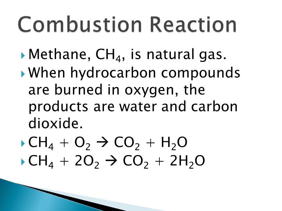 Combustion Reaction Methane, CH4, is natural gas.