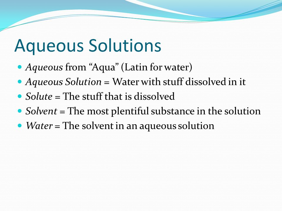 Aqueous Solutions Aqueous from Aqua (Latin for water)
