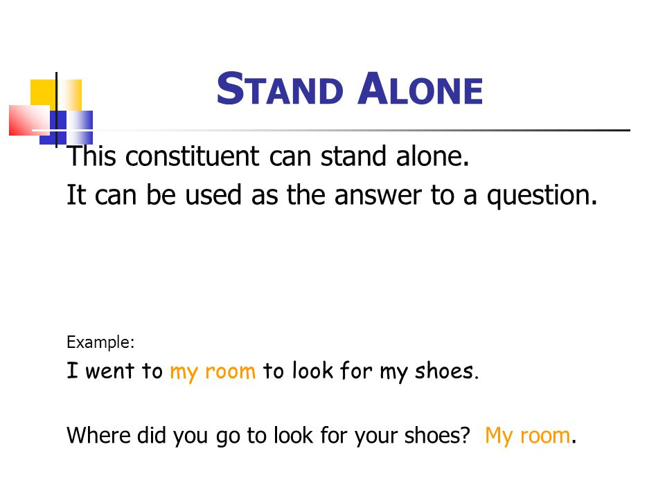 Stand Alone This constituent can stand alone.