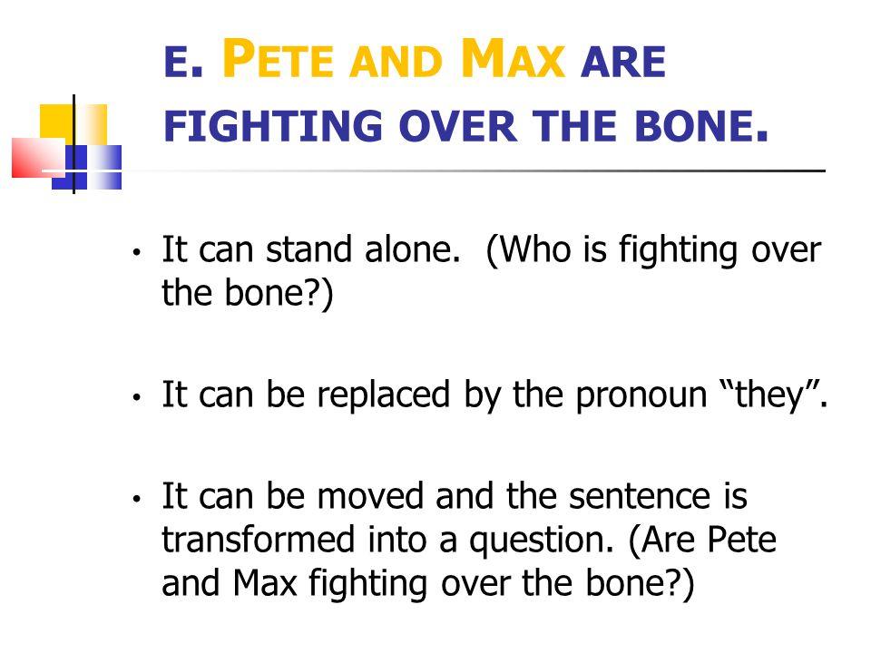 e. Pete and Max are fighting over the bone.