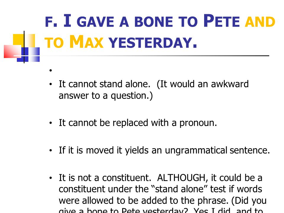f. I gave a bone to Pete and to Max yesterday.