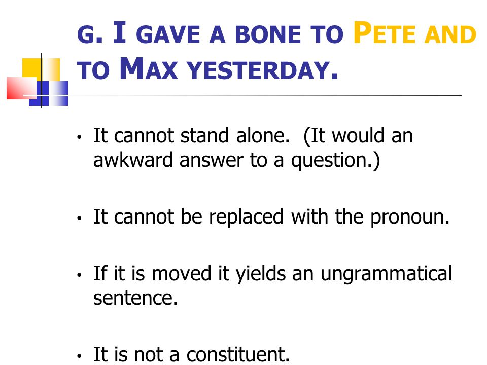 g. I gave a bone to Pete and to Max yesterday.