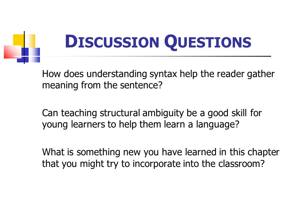 Discussion Questions How does understanding syntax help the reader gather meaning from the sentence