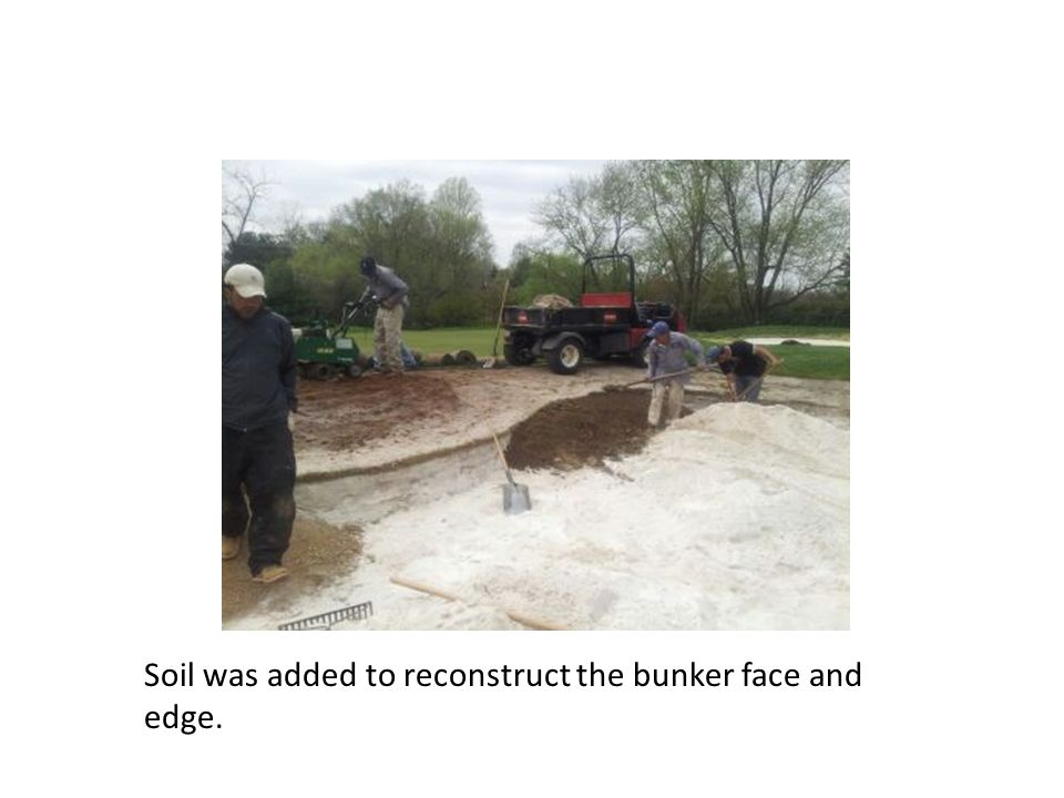 Soil was added to reconstruct the bunker face and edge.