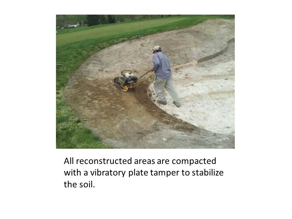 All reconstructed areas are compacted with a vibratory plate tamper to stabilize the soil.