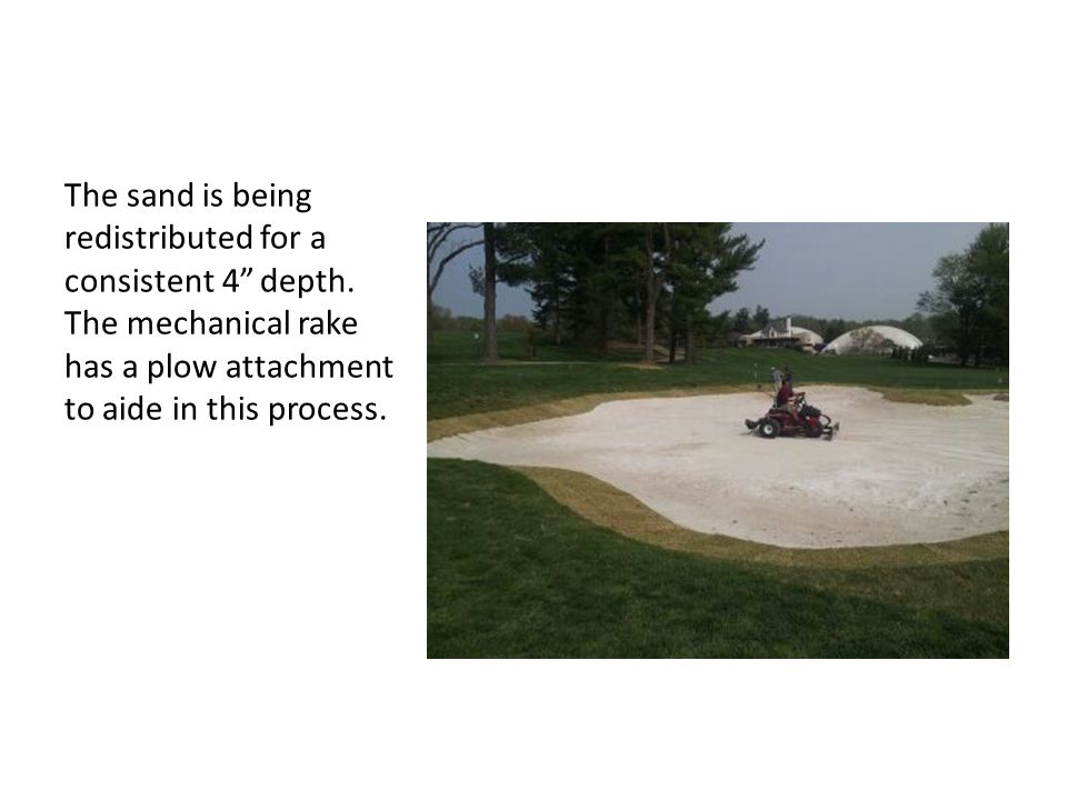 The sand is being redistributed for a consistent 4 depth
