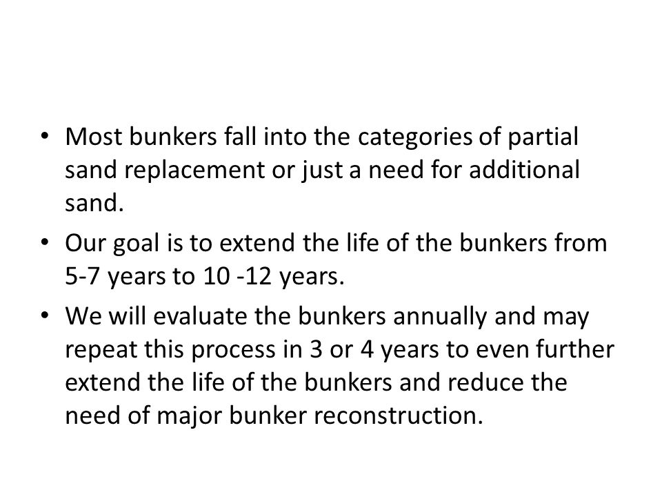 Most bunkers fall into the categories of partial sand replacement or just a need for additional sand.