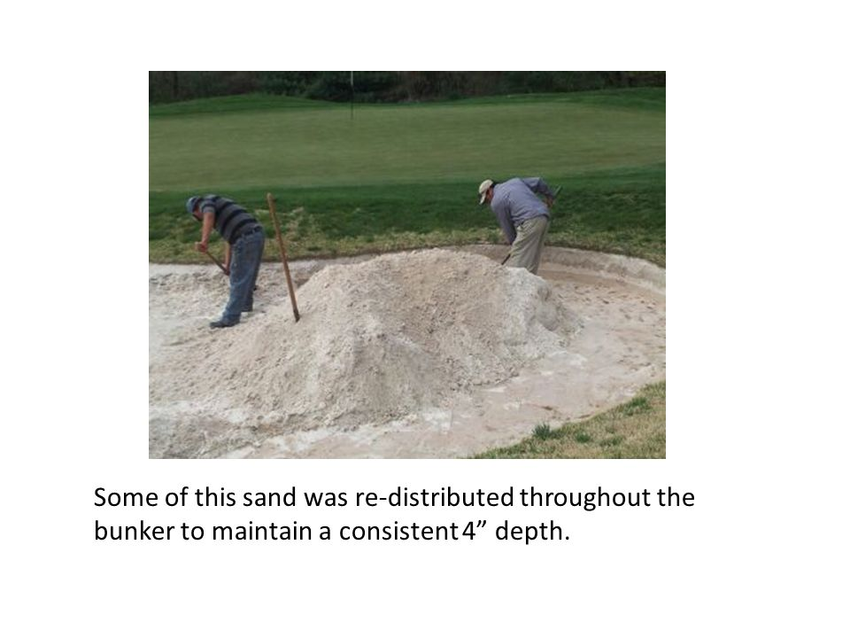 Some of this sand was re-distributed throughout the bunker to maintain a consistent 4 depth.