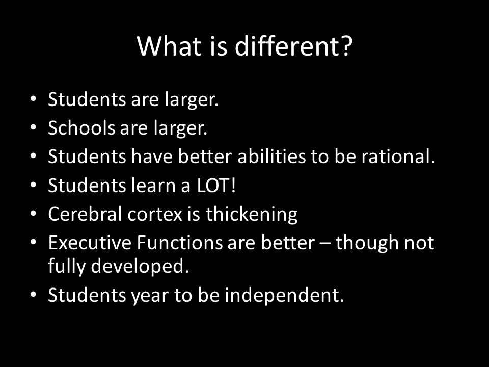 What is different Students are larger. Schools are larger.