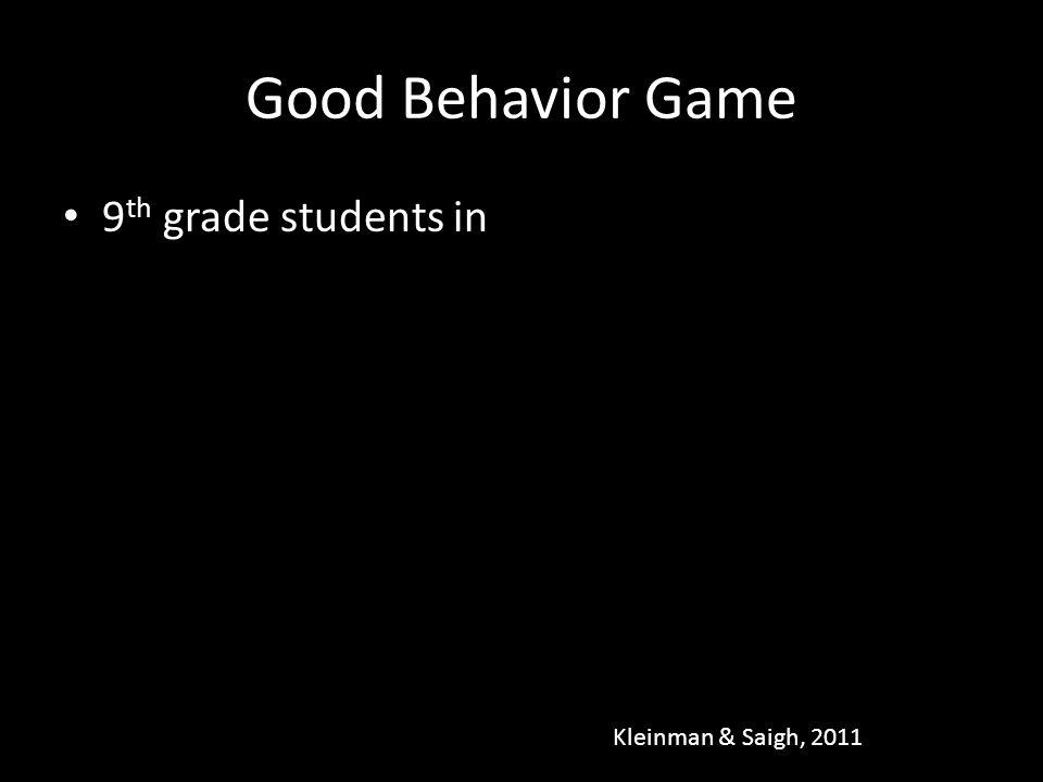 Good Behavior Game 9th grade students in Kleinman & Saigh, 2011