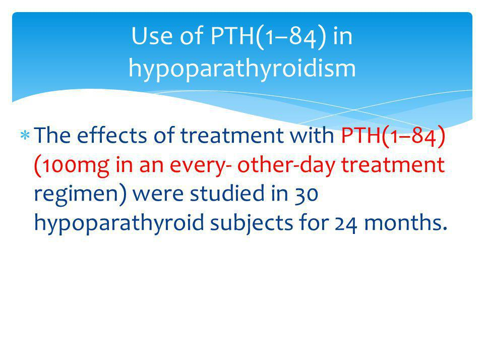 Use of PTH(1–84) in hypoparathyroidism