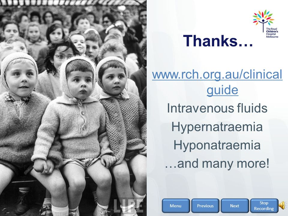Thanks… www.rch.org.au/clinicalguide Intravenous fluids Hypernatraemia