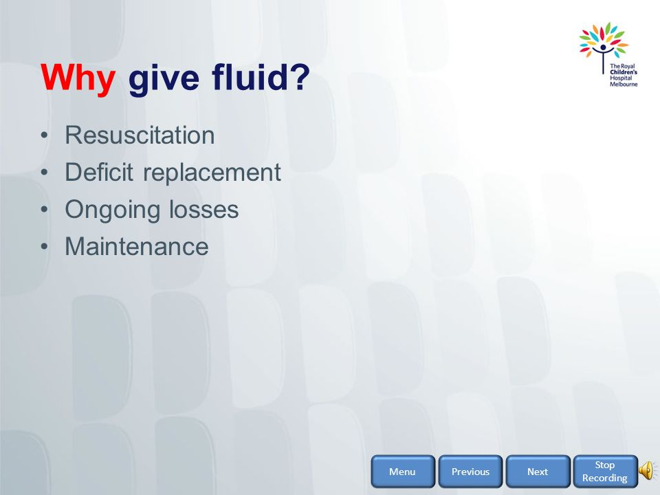 Why give fluid Resuscitation Deficit replacement Ongoing losses
